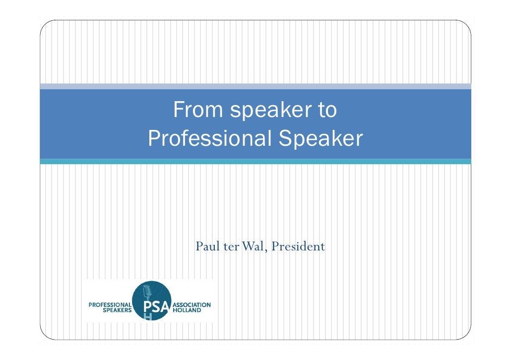From speaker to Professional Speaker        Paul ter Wal, President