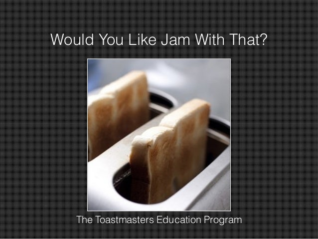Would You Like Jam With That?  The Toastmasters Education Program
