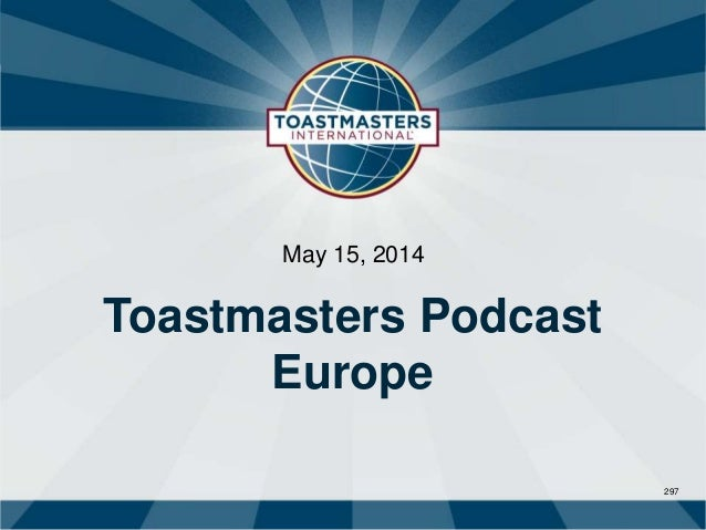297 May 15, 2014 Toastmasters Podcast Europe