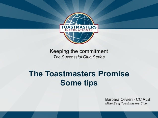 Barbara Olivieri - CC ALB Milan Easy Toastmasters Club Keeping the commitment The Successful Club Series The Toastmasters ...
