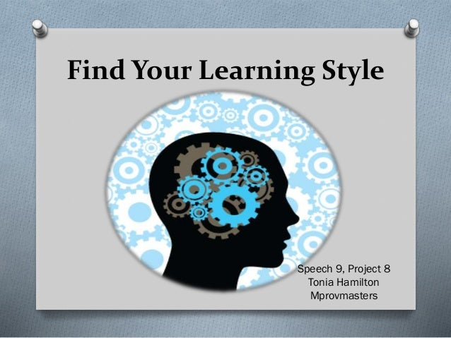 Find Your Learning Style Speech 9, Project 8 Tonia Hamilton Mprovmasters