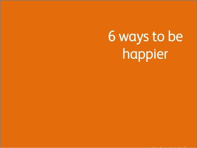 6 ways to behappier
