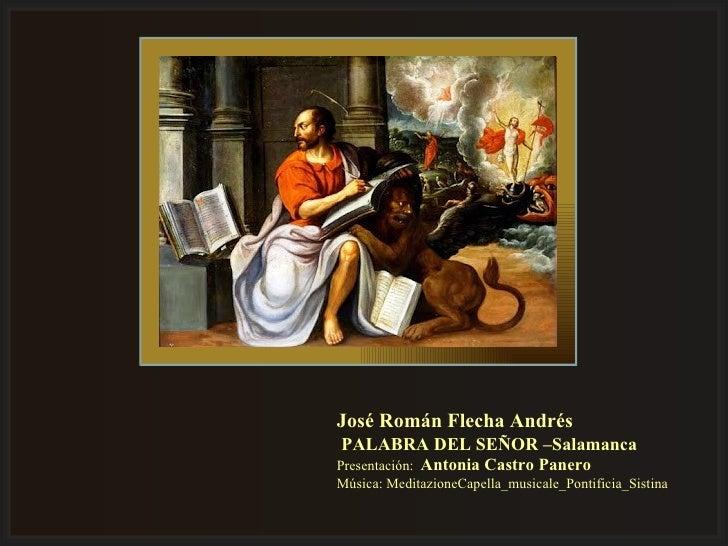 José Román Flecha AndrésPALABRA DEL SEÑOR –SalamancaPresentación: Antonia Castro PaneroMúsica: MeditazioneCapella_musicale...