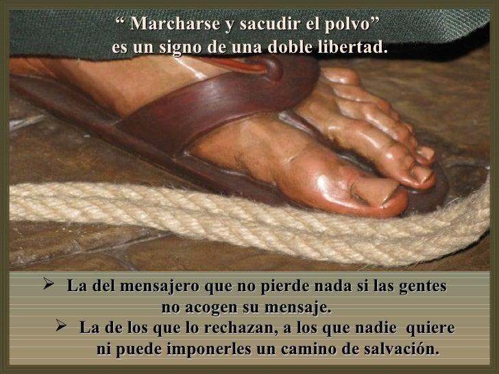 """"""" Marcharse y sacudir el polvo""""        es un signo de una doble libertad. La del mensajero que no pierde nada si las gent..."""