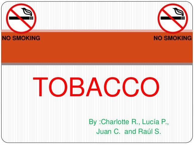 TOBACCO By :Charlotte R., Lucía P., Juan C. and Raúl S.