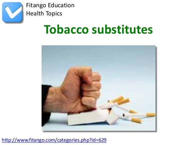 http://www.fitango.com/categories.php?id=629Fitango EducationHealth TopicsTobacco substitutes