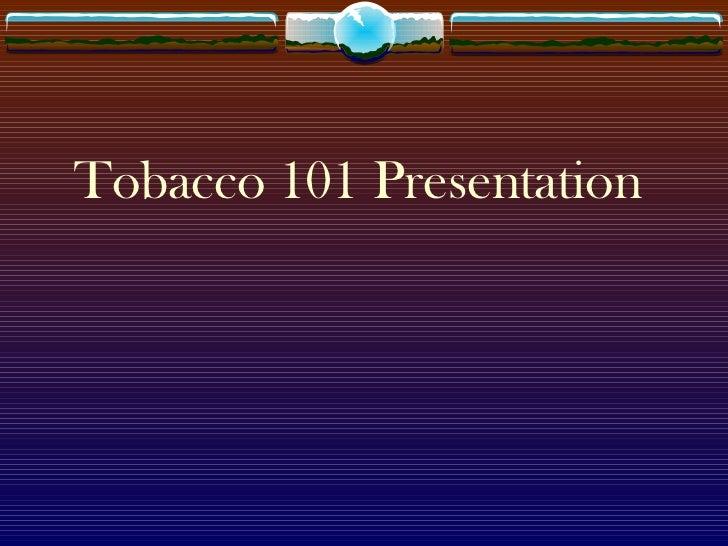 Tobacco 101 Presentation