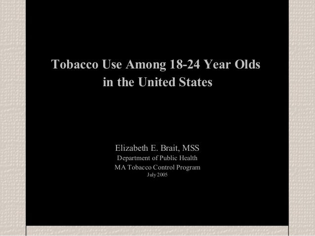 Tobacco Use Among 18-24 Year Olds        in the United States          Elizabeth E. Brait, MSS          Department of Publ...