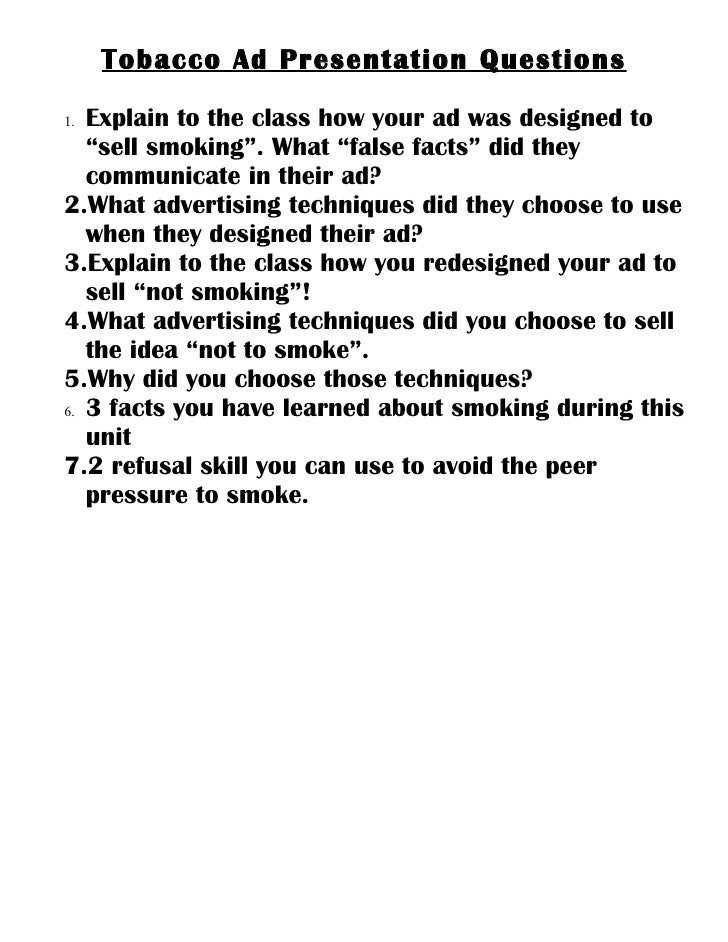 """Tobacco Ad Presentation Questions1. Explain to the class how your ad was designed to   """"sell smoking"""". What """"false facts"""" ..."""