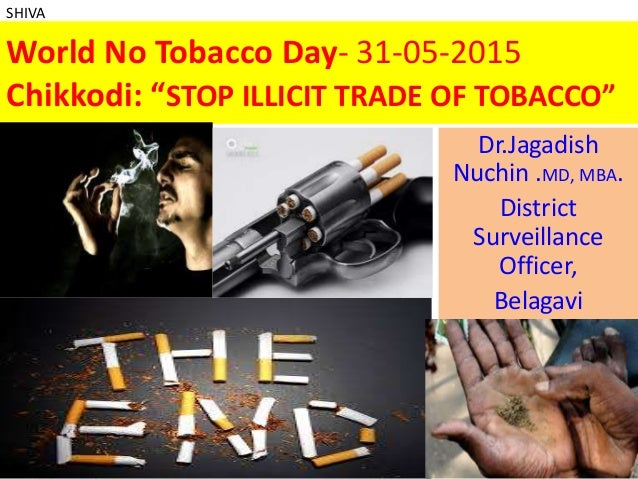 "World No Tobacco Day- 31-05-2015 Chikkodi: ""STOP ILLICIT TRADE OF TOBACCO"" Dr.Jagadish Nuchin .MD, MBA. District Surveilla..."