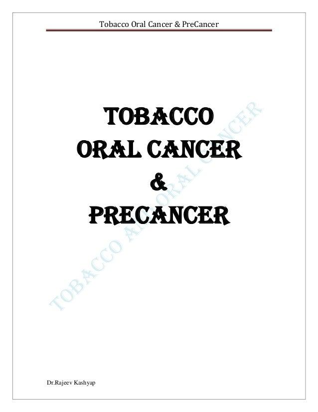 Tobacco Oral Cancer & PreCancer Dr.Rajeev Kashyap Tobacco Oral cancer & Precancer