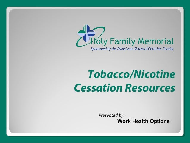Tobacco/Nicotine  Cessation Resources  Presented by:  Work Health Options