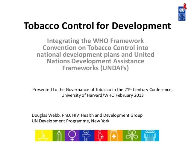 Tobacco Control for Development Integrating the WHO Framework Convention on Tobacco Control into national development plan...