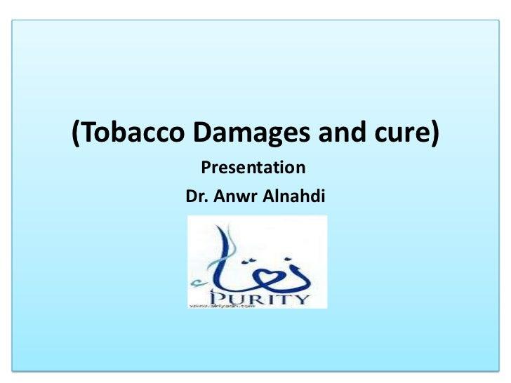 (Tobacco Damages and cure)<br />Presentation <br />Dr. AnwrAlnahdi<br />