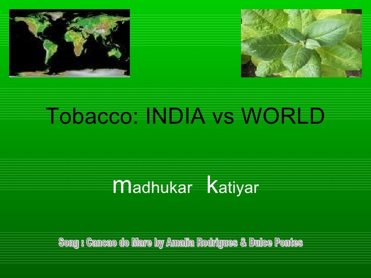 Tobacco: INDIA vs WORLD        madhukar katiyar