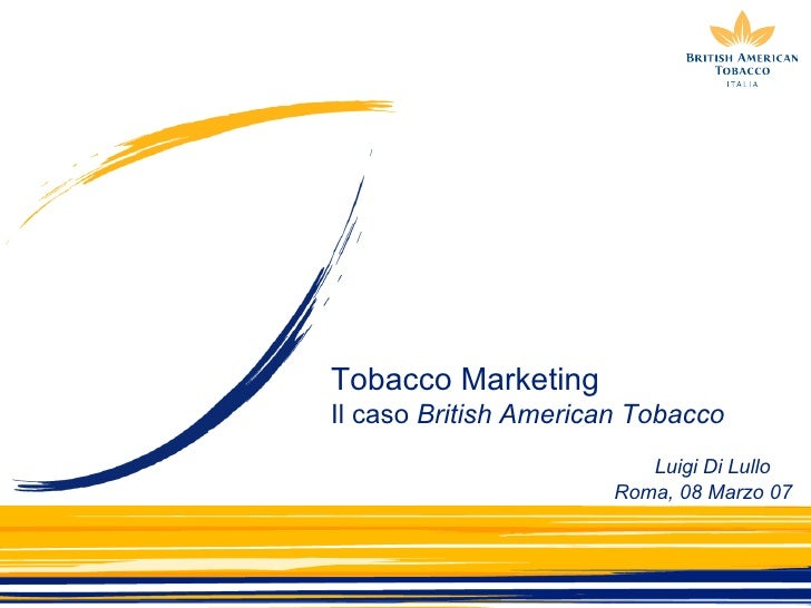 marketing plan for british american tobacco marketing essay British american tobacco financial assessment (2011-13) executive summary prepared by the devon fund managers, this reports provides recommendation to the potential investors with regard to investing actions in british american tobacco plc.