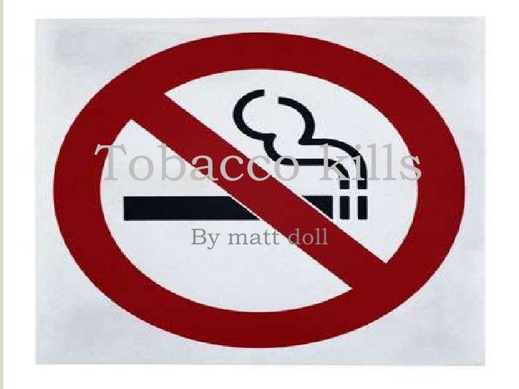 Tobacco kills<br />By matt doll<br />
