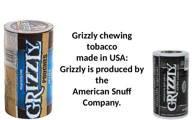 Grizzly chewing tobacco made in USA: