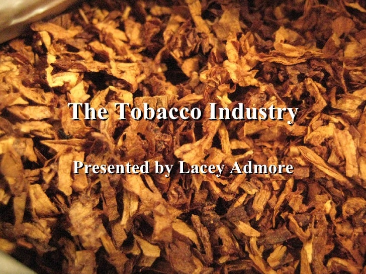 The Tobacco Industry Presented by Lacey Admore