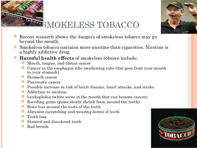 the risks of using smokeless tobacco products Available literature suggests us smokeless tobacco products (slt) are less hazardous than cigarettes we compare the health risks of slt to cigarettes using mortality data linked to respondents.