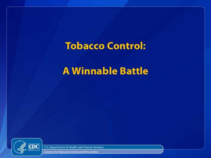 Tobacco Control:              A Winnable BattleU.S. Department of Health and Human ServicesCenters for Disease Control and...
