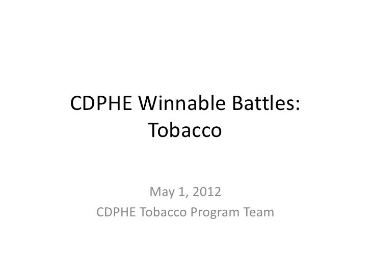CDPHE Winnable Battles:       Tobacco          May 1, 2012  CDPHE Tobacco Program Team