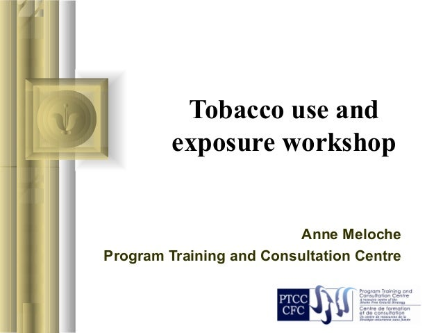Tobacco use and exposure workshop Anne Meloche Program Training and Consultation Centre
