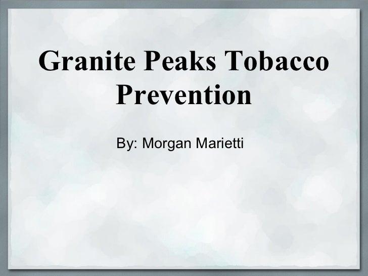 Granite Peaks Tobacco     Prevention     By: Morgan Marietti