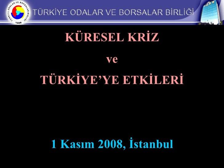 KÜRESEL KRİZ ve TÜRKİYE'YE ETKİLERİ 1 Kasım 2008, İstanbul