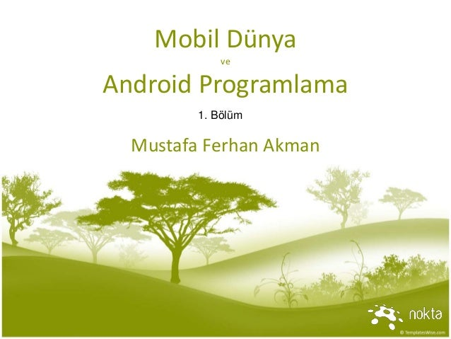 Mobil Dünya ve Android Programlama Mustafa Ferhan Akman 1. Bölüm