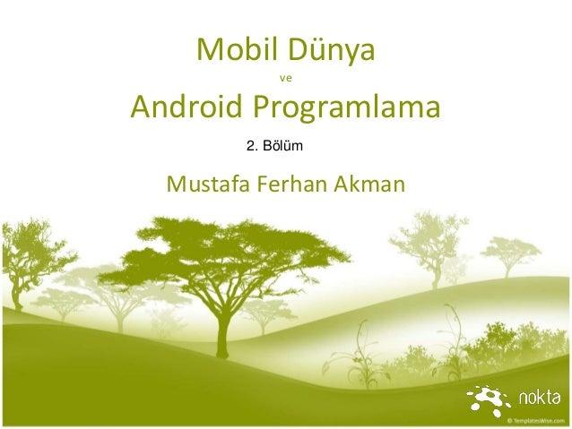 Mobil Dünya ve Android Programlama Mustafa Ferhan Akman 2. Bölüm