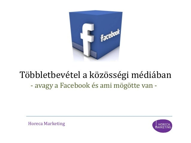 - avagy a Facebook és ami mögötte van - Többletbevétel a közösségi médiában Horeca Marketing