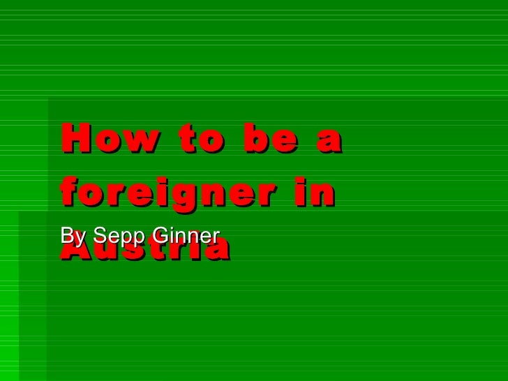 How to be a foreigner in Austria By Sepp Ginner
