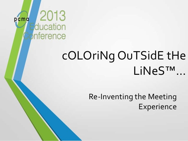 cOLOriNg OuTSidE tHeLiNeS™…Re-Inventing the MeetingExperience