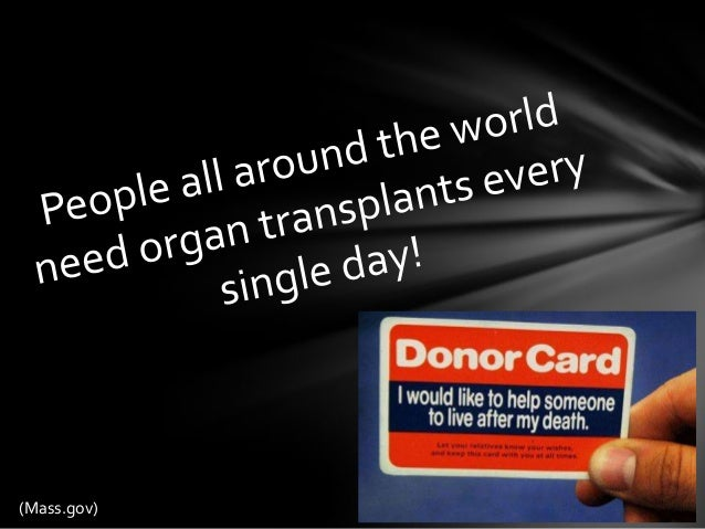 become an organ donor What is organ donation according to wikipedia, organ donation is the donation of biological tissue or an organ of the human body, from a living or dead person to a living recipient in need of a transplantation.