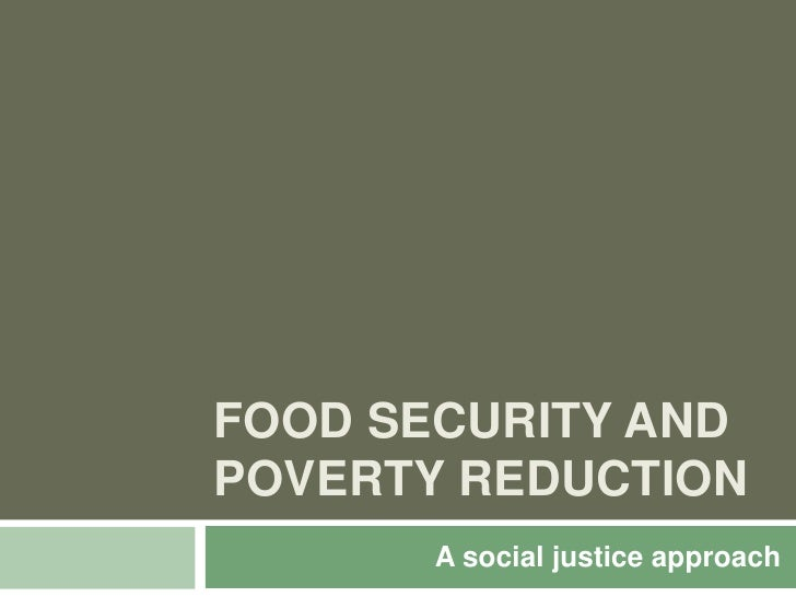 Food Security and Poverty Reduction<br />A social justice approach<br />