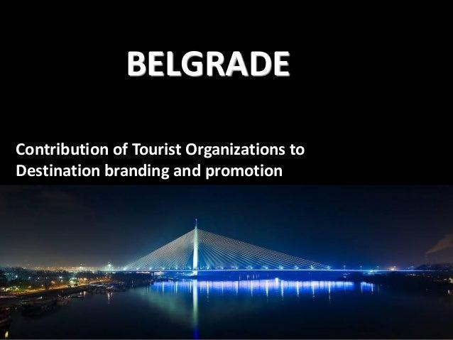 BELGRADE Contribution of Tourist Organizations to Destination branding and promotion