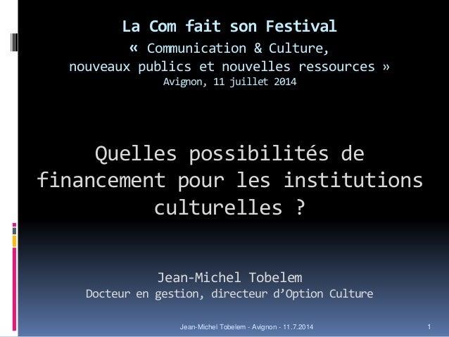 La Com fait son Festival « Communication & Culture, nouveaux publics et nouvelles ressources » Avignon, 11 juillet 2014 Qu...