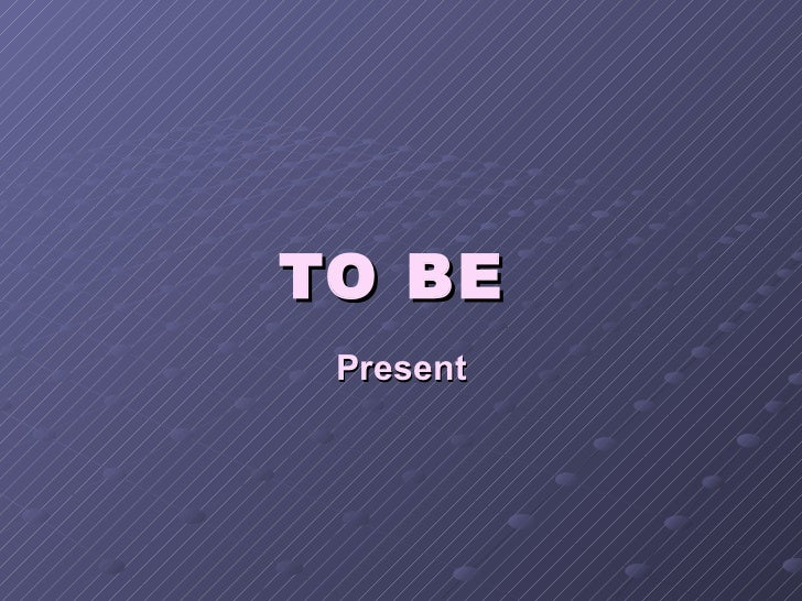To be present