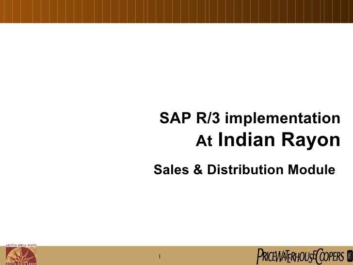 SAP R/3 implementation At  Indian Rayon Sales & Distribution Module