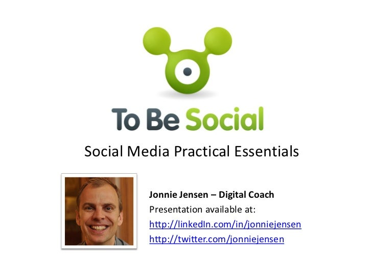 Social Media Practical Essentials<br />Jonnie Jensen – Digital Coach<br />Presentation available at:<br />http://linkedIn....