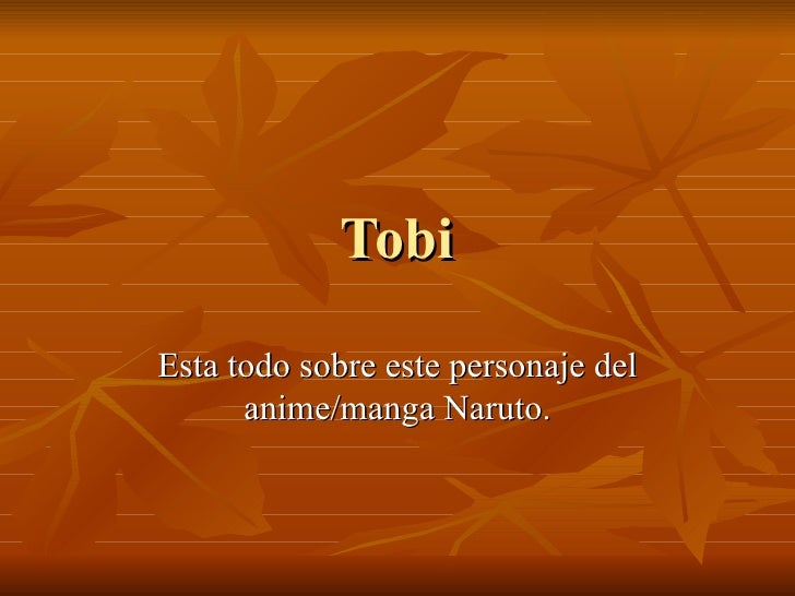 Tobi Esta todo sobre este personaje del anime/manga Naruto.