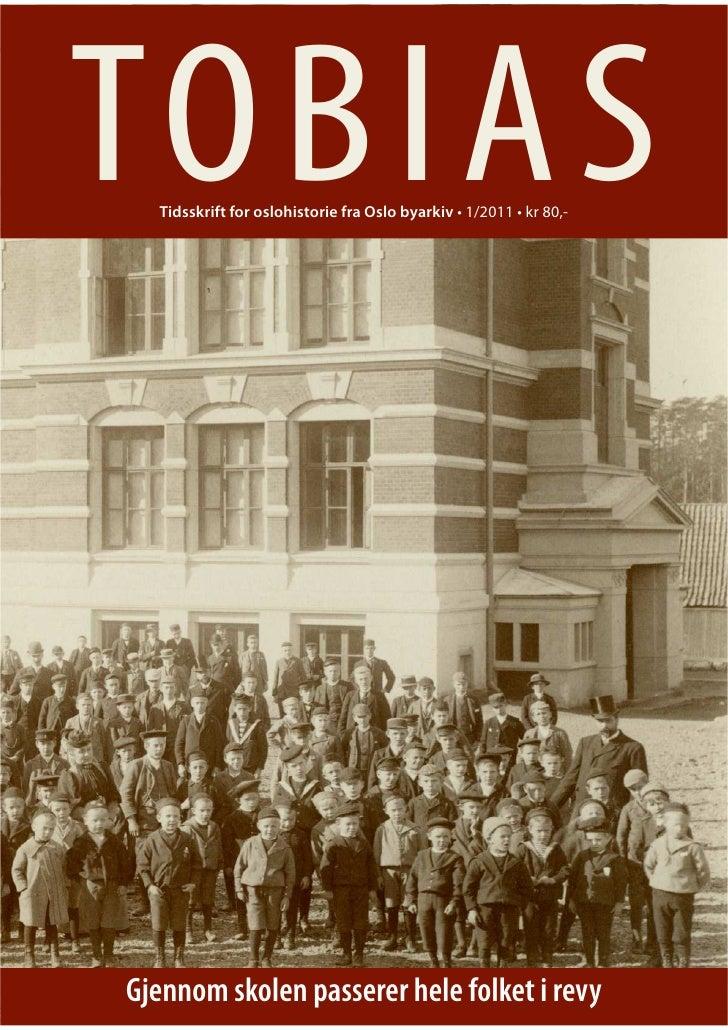 TO B I A S  Tidsskrift for oslohistorie fra Oslo byarkiv • 1/2011 • kr 80,-Gjennom skolen passerer hele folket i revy