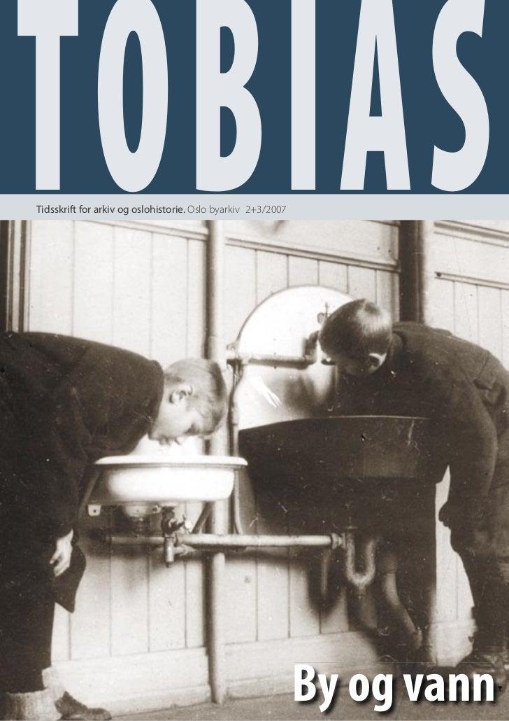 TOBIASTidsskrift for arkiv og oslohistorie. Oslo byarkiv 2+3/2007                                                         ...