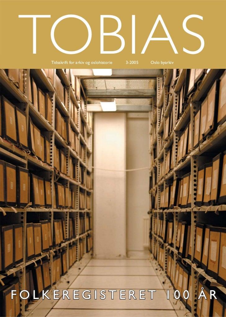 TOBIAS    Tidsskrift for arkiv og oslohistorie   3-2005   Oslo byarkivFOLKEREGISTERET 100 ÅR