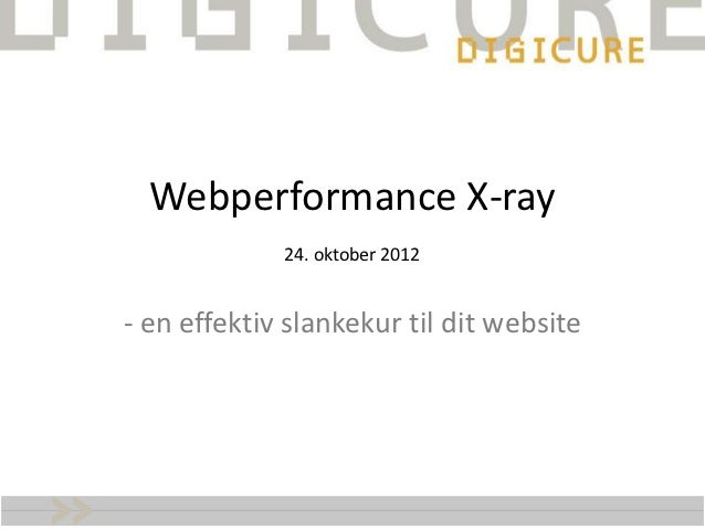 Webperformance X-ray             24. oktober 2012- en effektiv slankekur til dit website