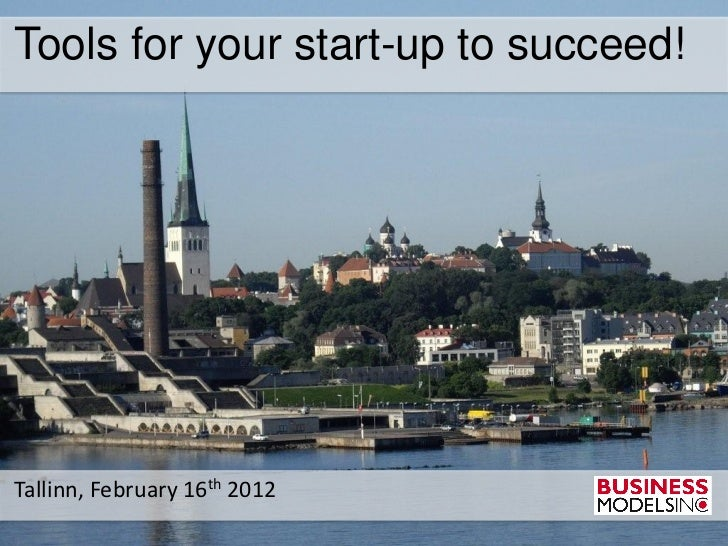 Tools for your start-up to succeed!Tallinn, February 16th 2012