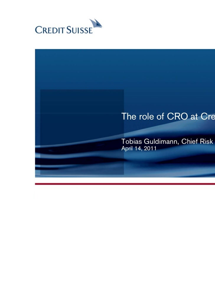 CONFIDENTIAL               The role of CRO at Credit Suisse               Tobias Guldimann, Chief Risk Officer            ...
