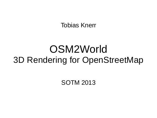 Tobias Knerr  OSM2World  3D Rendering for OpenStreetMap SOTM 2013
