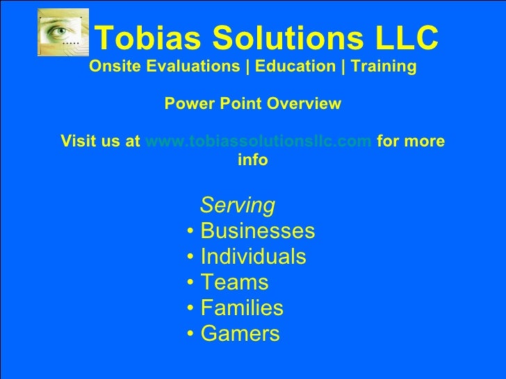 Tobias Solutions LLC Onsite Evaluations | Education | Training Power Point Overview Visit us at  www.tobiassolutionsllc.co...